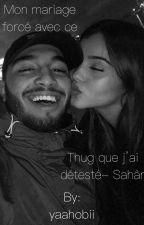 Chronique de Sahâr-Mon mariage forcé avec ce thug que j'ai détestée by Jtaimehobii