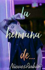 La Hermana De... { Joey Birlem Y Tu } by NievesRubio