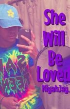 She Will Be Loved. (Jacob Perez Love Story) COMPLETED. by NiyahJay