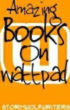 Amazing Books On Wattpad by Stormwolfwriters