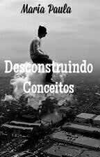 Desconstruindo conceitos  by maria_paula1807