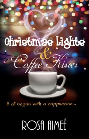 Christmas Lights and Coffee Kisses by rosaimee