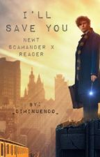 Newt Scamander x Reader: I'll Save You by _diminuendo_