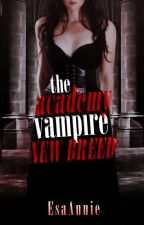 The Academy Vampire: New Breed (Book 2)[On Hold] by EsaAnnie