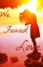 We Found Love by forgivemefordreaming