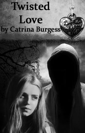 Twisted Love - Complete by catrinaburgess
