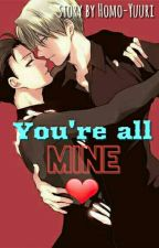 You're all Mine (Yuri on ice story-Book 1) [COMPLETE] by keith-kogayne