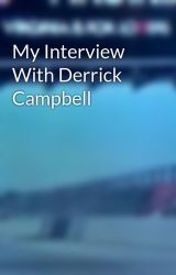 My Interview With Derrick Campbell by Pizzaloverdude