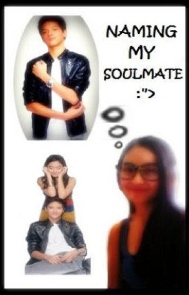 "Naming My Soulmate :""> by yourstruly07"