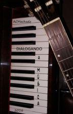 Dialogando a música by acmachado99
