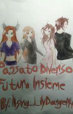 Passato Diverso Futuro Insieme [SOSPESA] by Illsing_LilyDanger14