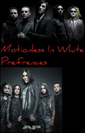 Motionless In White Prefrences by SkylarLBiersack
