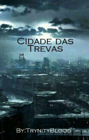 Cidade Das Trevas by TrynityBlood