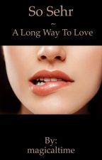 So sehr ~ A long way to love                                       by magicaltime