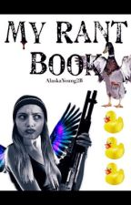 My Rant Book.  by AlaskaYoung2B