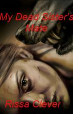 My Dead Sister's Mate (Book One of Witfall Pack) (Completed) by RissaleWriter