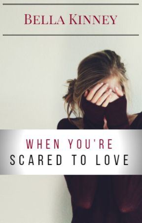 When You're Scared To Love by RoyalStars