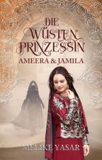 Die Wüstenprinzessin - Ameera und Jamila Leseprobe by Mehliqa