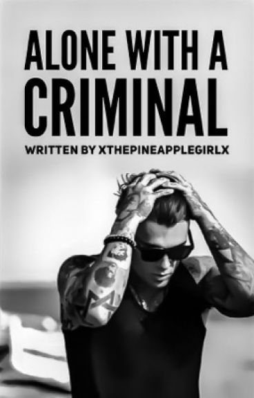 Alone With A Criminal  by xThePineappleGirlx