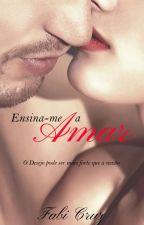 Ensina-me a amar (Completo) by fabicruzautora