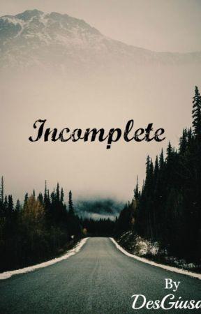 Incomplete by DesGiusa