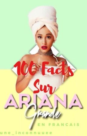 100 facts sur Ariana Grande FR by Une_inconnuuee