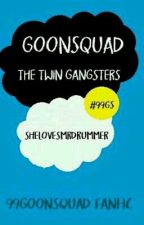 GOONSQUAD -The Twin Gangsters (99goonsquad Fanfic) by SheLovesMrDrummer