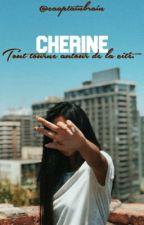 [EN RÉECRITURE] [1] Cherine - Tout tourne autour de la cité. by CaaptainBrain