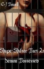 """Shape-Shifter: Part 2- Demon Possessed"" (Completed & Edited) by BloodyRoseThorns"