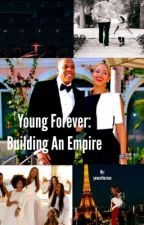 Young Forever: Building An Empire [SEQUEL]  by yoncefiercee