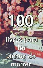 + 100 livros para ler antes de morrer - INDICAÇÕES by docecapitu