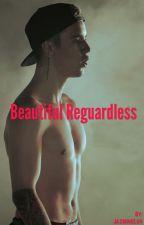 Beautiful Regardless    by JazmineLuv