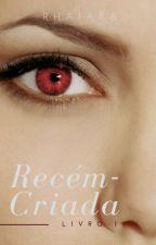Recém-Criada (COMPLETO) by Srta_Silvah