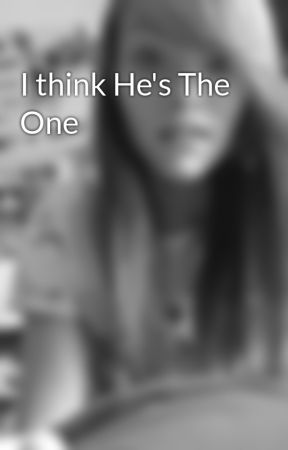 I think He's The One by SabrinaWilson