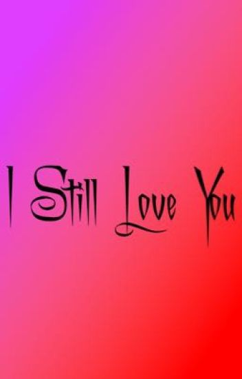 I Still Love You Sasha X Kenmur Kalrinu Floia Wattpad