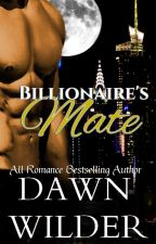 Billionaire's Mate (Billionaire Bad Boy Werewolf Novella) by dawnwilder