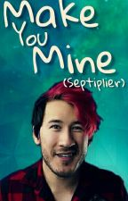 Make You Mine (Septiplier) [SEQUEL] {DISCONTINUED} by LateNight_BingeFest
