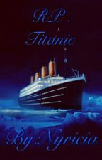 RP : Titanic by Nyricia