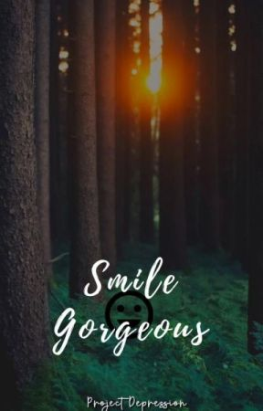 Smile, Gorgeous! by projectdepression