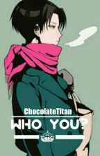 Who You? - Levi X Reader by GilgaMii