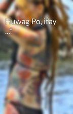Huwag Po, itay ...* by imchendi
