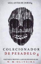 Colecionador de Pesadelos by W_M_Oliveira