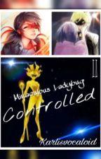 "Controlled-Miraculous Ladybug [Saga ""El equipo prodigioso"" parte 2/3] by karlisvocaloid"