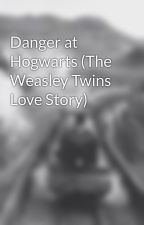 Danger at Hogwarts (The Weasley Twins Love Story) by studentrevolutionary