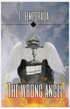 THE WRONG ANGEL » myg {1º temporada} by worldsqueenhehe