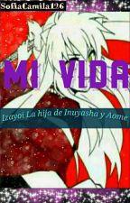 Mi Vida (Izayoi la hija de inuyasha y aome) by SofiaCamila126