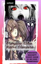 Vampire Who Hates Vampire by mariaMalditah02