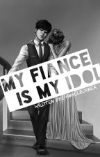 My Fiance is My Idol [Completed] by MadeToHate