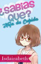 ¿Sabias que.? -Hija de Cupido- by isdairabeth