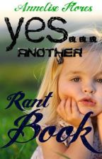 Yes...Another Rant Book (OLD discontinued) by theflores